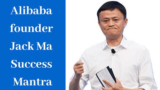 Jack Ma Success Mantra